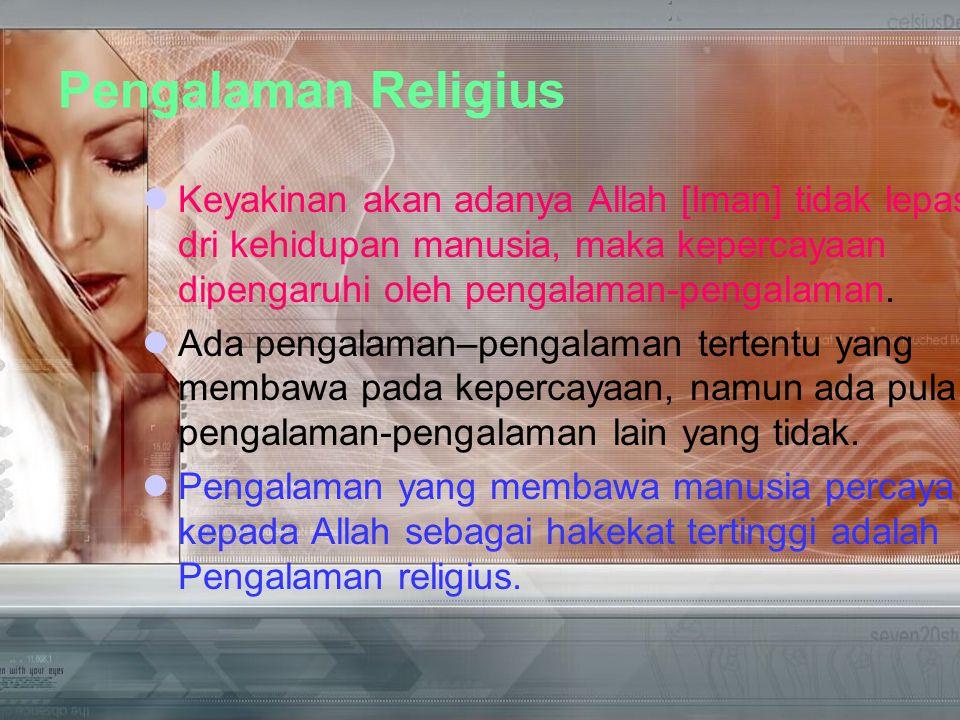 Pengalaman Religius Keyakinan akan adanya Allah [Iman] tidak lepas dri kehidupan manusia, maka kepercayaan dipengaruhi oleh pengalaman-pengalaman.